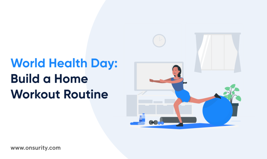 World Health Day 2021: Build a Home Exercise Routine