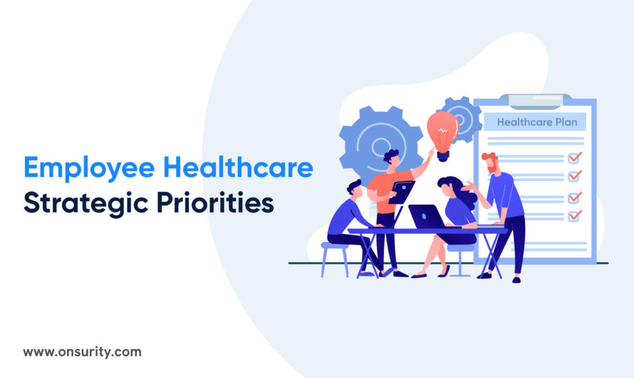 Six Employee Healthcare Strategic Priorities Organization Need to Focus on Right Now