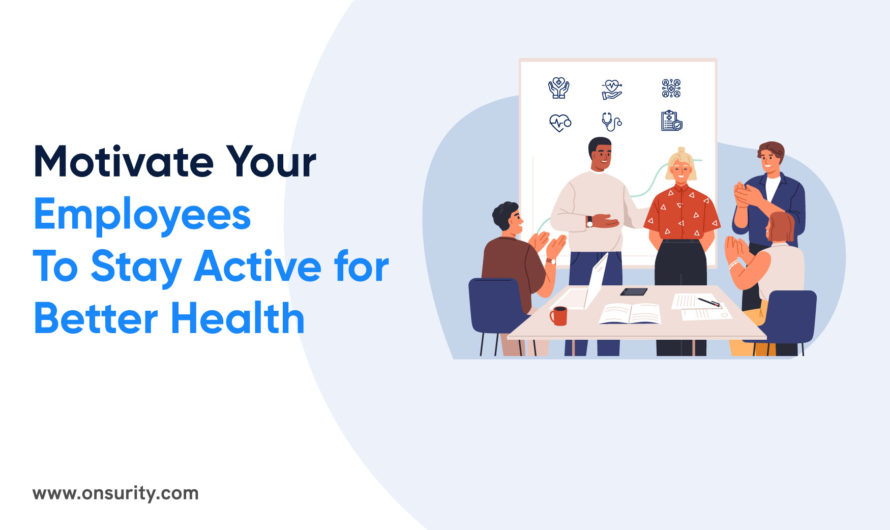 How to Motivate and Encourage Employees to Stay Fit and Healthy?
