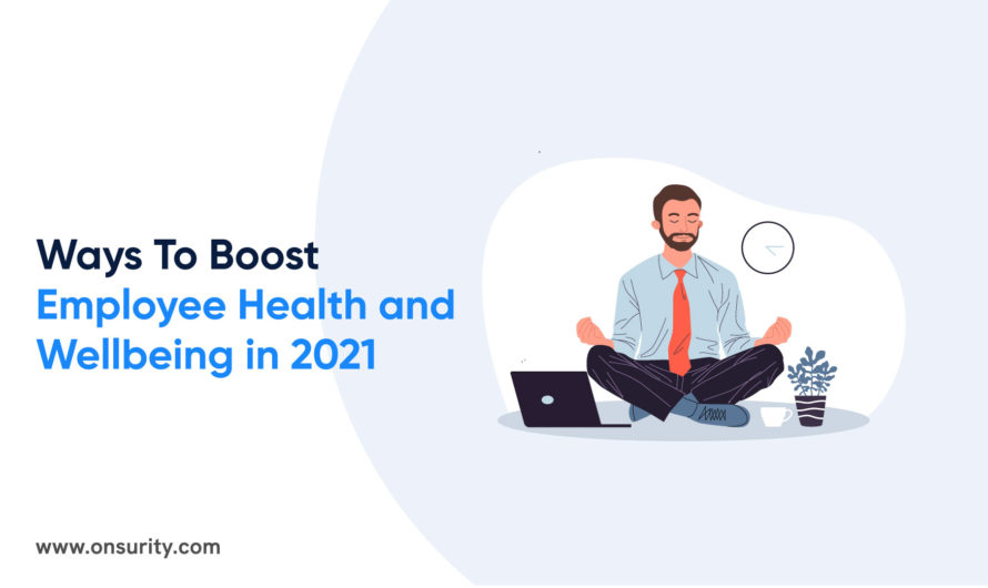 10 Surefire Ways to Boost Employee Health and Wellbeing in 2021