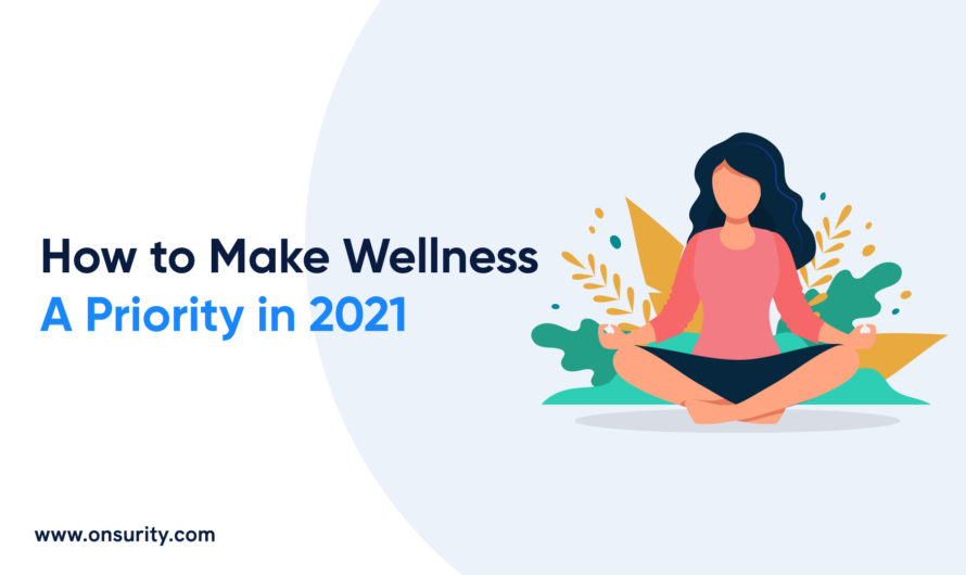 How to Make Health and Wellness of Employees A Priority in 2021