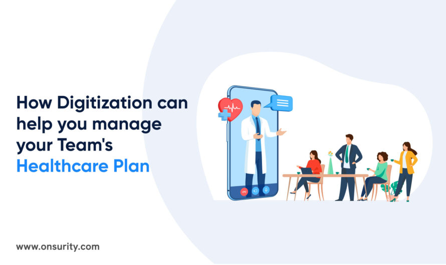 How Digitization of Healthcare can help you Manage your Team's Healthcare Plan Better