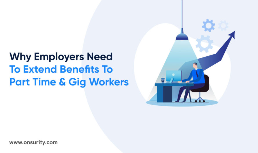 Why Do Employers Need to Extend Gig-workers or Part Time Employee Benefits?