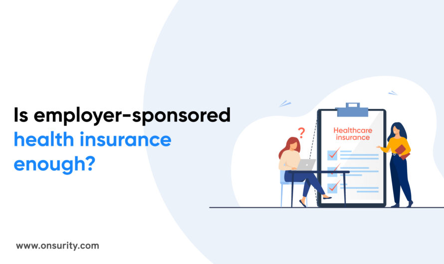 Why employer health insurance is not enough?