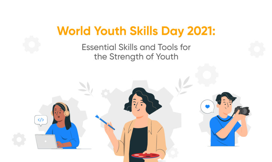 World Youth Skills Day 2021: Essential Skills and Tools for the Strength of Youth