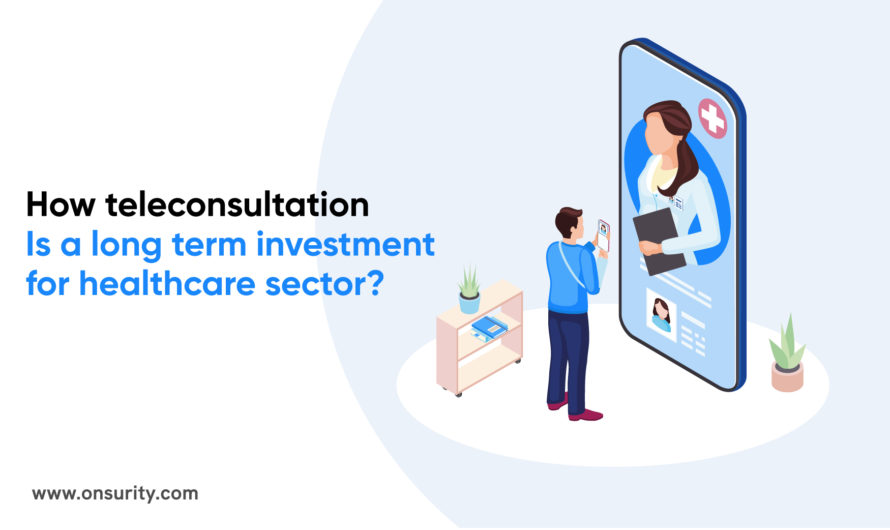 How is Teleconsultation in Healthcare Sector a Long Term Investment?