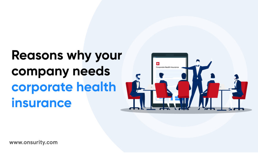 5 Reasons why you should offer corporate health insurance to your employees