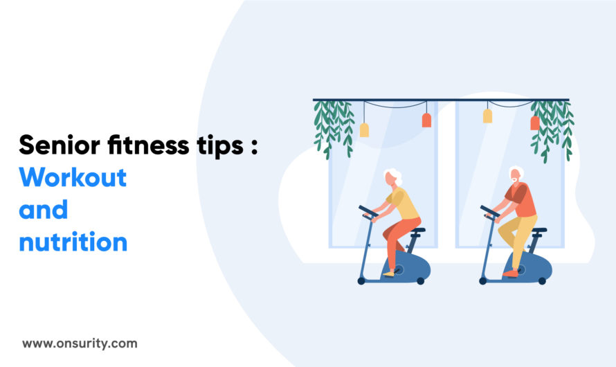 Fitness Tips for Seniors: Why and How?