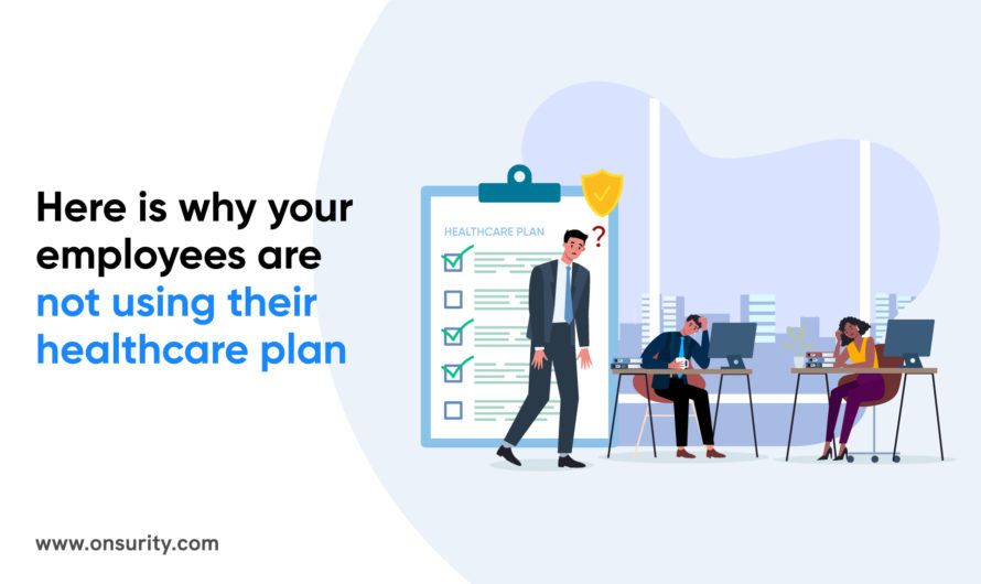 5 ReasonsWhy Your Employees Are Not Using Your Healthcare Plan