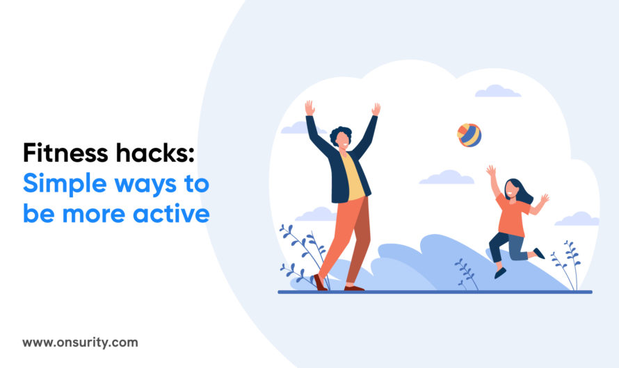 Simple and effective fitness hacks to transform your body and stay more active